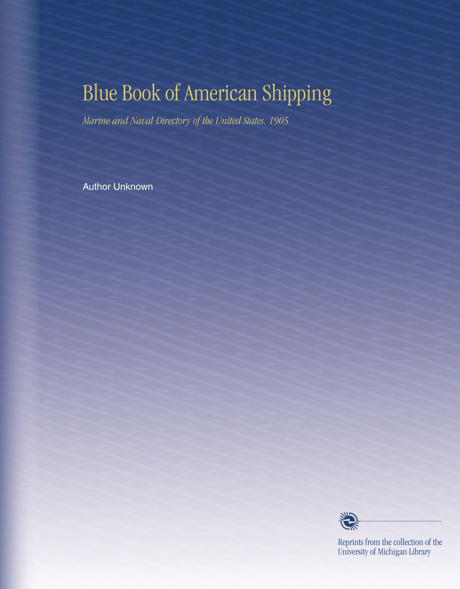 Blue Book of American Shipping: Marine and Naval Directory of the United States. 1905 ebook