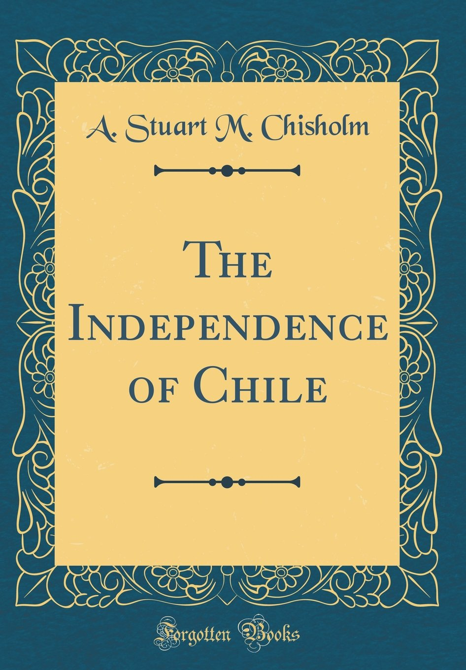 Read Online The Independence of Chile (Classic Reprint) pdf epub
