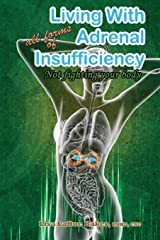 Living with All Forms of Adrenal Insufficiency: Not Fighting Your Body Paperback
