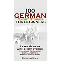 100 German Short Stories for Beginners Learn German with Stories Including Audiobook: (German Edition Foreign Language Book 1)