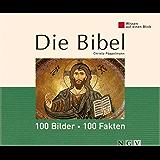Die Bibel: 100 Bilder - 100 Fakten: Wissen auf einen Blick