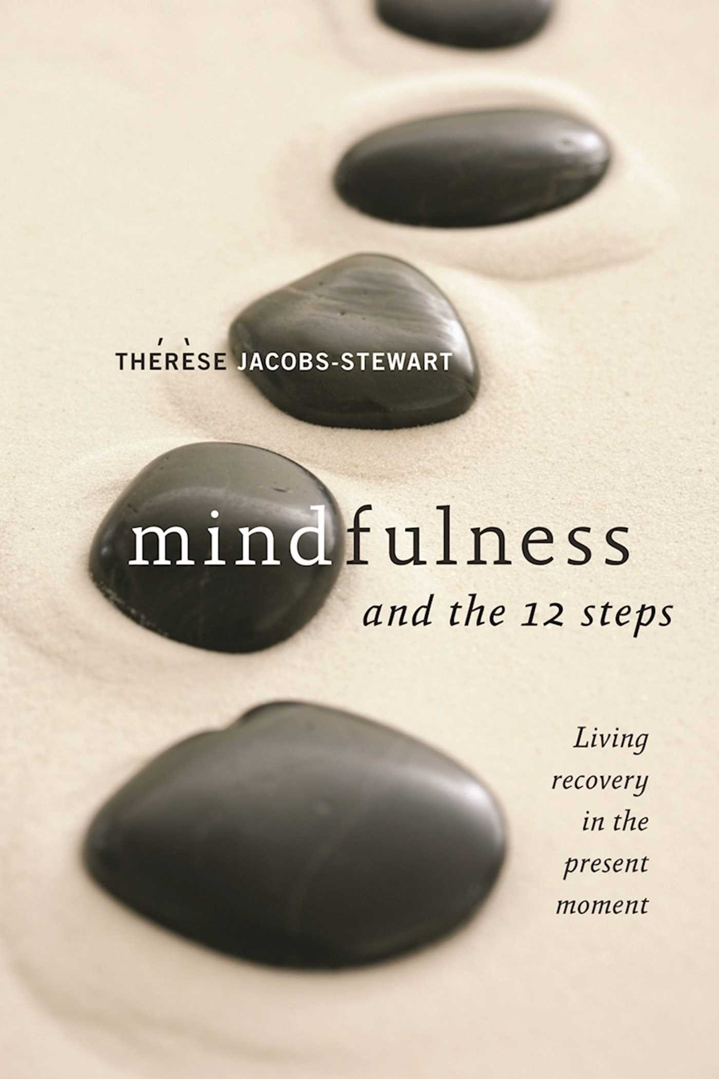 Mindfulness and the 12 Steps: Living Recovery in