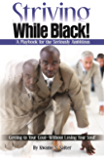 Striving While Black: A Playbook for the Seriously Ambitious