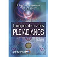 Iniciações de Luz dos Pleiadianos: Iniciações de Luz dos Pleiadianos
