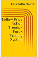 Follow Price Action Trends - Forex Trading System Kindle Edition