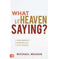 What is Heaven Saying?: Your Handbook to Operating in the Gift of Prophecy