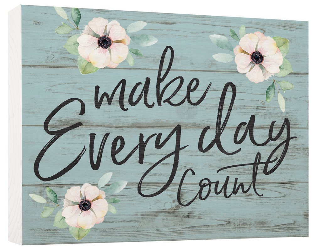 Make Everyday Count Anemone Blue Distressed 5.5 x 7.5 Solid Wood Barnhouse Block Sign