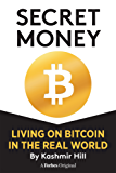 SECRET MONEY: LIVING ON BITCOIN IN THE REAL WORLD (English Edition)