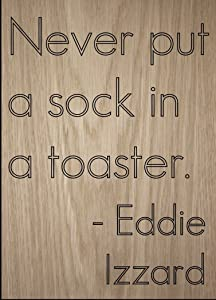 """""""Never put a sock in a toaster...."""" quote by Eddie Izzard, laser engraved on wooden plaque - Size: 8""""x10"""""""