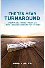 The Ten-Year Turnaround: Transform Your Personal Finances and Achieve Financial Freedom in The Next Ten Years (Wealth Building Series) Kindle Edition