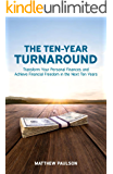 The Ten-Year Turnaround: Transform Your Personal Finances and Achieve Financial Freedom in The Next Ten Years