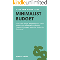 Minimalist Budget: Grow Your Dough, Budgeting Like a Pro! Minimalism Money Management, Personal Finance & Investing Basics For Beginners! (Life Hack Heaven Book Book 3)