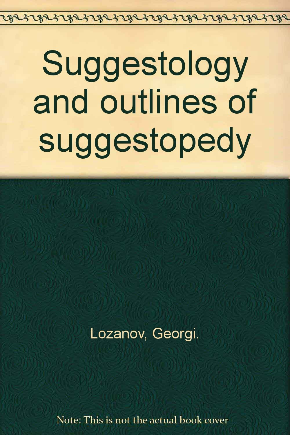 Suggestology and outlines of suggestopedy