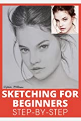 Sketching for Beginners: Drawing Basics with Sophia Williams Learn Pencil Sketching and Drawing Step-by-Step to Expand Your Creativity Book 1 Kindle Edition
