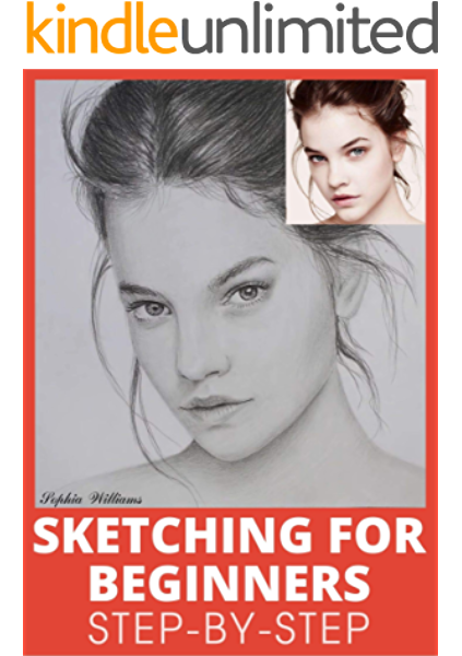 Sketching For Beginners Drawing Basics With Sophia Williams Learn Pencil Sketching And Drawing Step By Step To Expand Your Creativity Book 1 Kindle Edition By Williams Sophia Arts Photography Kindle Ebooks