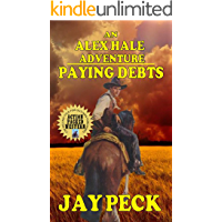 """A Classic Western: Paying Debts: A Alex Hale Adventure: From The Author of """"Prairie Orphan: The Revenge of Alex Hale"""""""