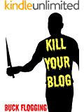 Kill Your Blog: 12 Reasons Why You Should Stop Blogging!