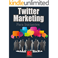 Twitter Marketing Para Iniciantes: Informações, dicas e técnicas valiosas de marketing no Twitter