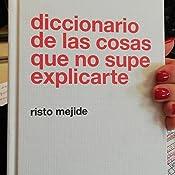 Diccionario De Las Cosas Que No Supe Explicarte