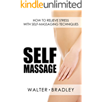 Self-Massage: How to Relieve Stress with Self-Massaging Techniques (Massage book,Self massager,Self massage book)