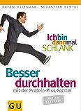Ich bin dann mal schlank: Besser durchhalten mit der Protein-Plus-Formel (GU Einzeltitel Gesunde Ernährung)