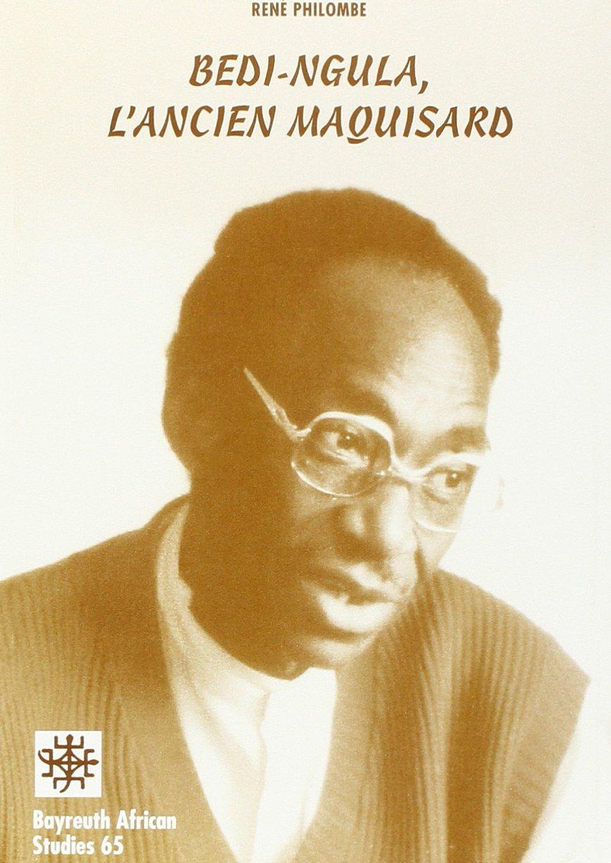 Download Bedi-ngula, L'ancien Maquisard (Bayreuth African Studies) PDF