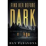 Find Her Before Dark: A Gripping Serial Killer Thriller (Darkwater Cove Psychological Thriller Book 5)