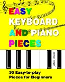 Easy Keyboard & Piano Pieces: 30 Easy-to-play Pieces for Beginners