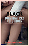 Black Dominatrix Neighbor: A White Woman Gets A Good Deal On An Apartment and Her New Dominant Black Neighbor Gets a…