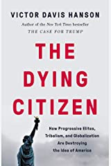 The Dying Citizen: How Progressive Elites, Tribalism, and Globalization Are Destroying the Idea of America Kindle Edition
