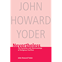 Nevertheless: The Varieties and Shortcomings of Religious Pacifism (John Howard Yoder Series)