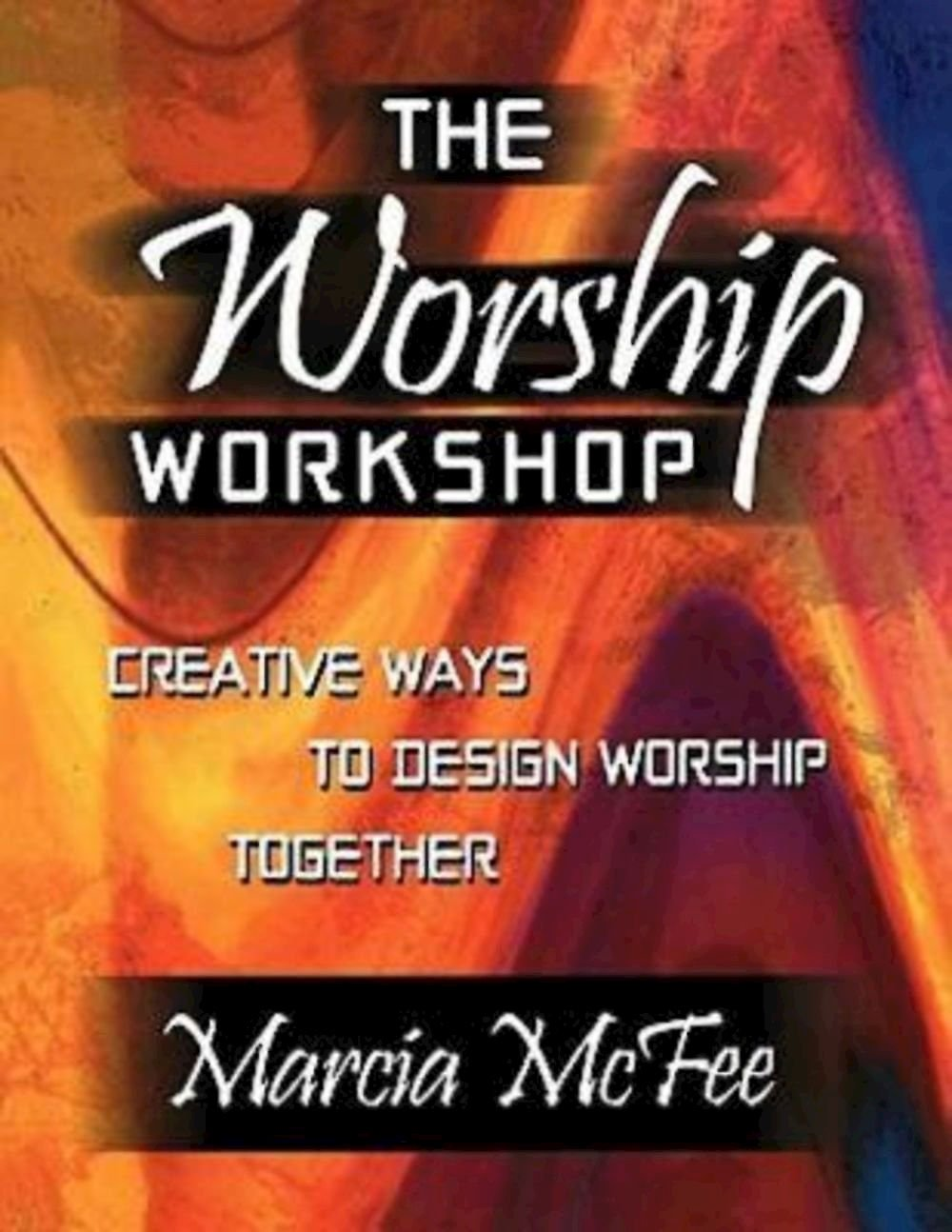 The worship workshop creative ways to design worship together the worship workshop creative ways to design worship together marcia mcfee 9780687046348 amazon books fandeluxe Gallery