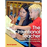 The Intentional Teacher: Choosing the Best Strategies for Young Children's Learning