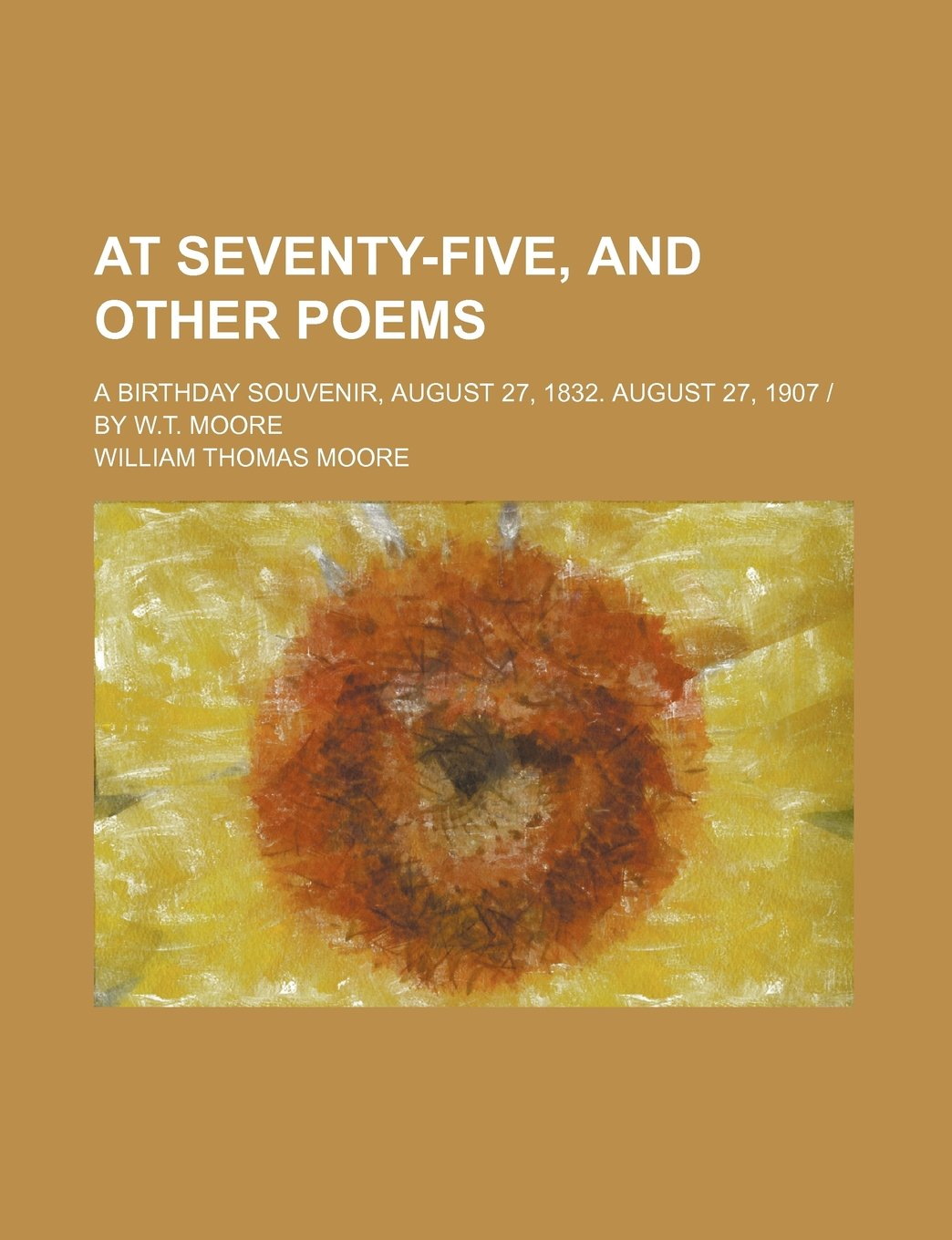 Download At seventy-five, and other poems; a birthday souvenir, August 27, 1832. August 27, 1907  by W.T. Moore ebook