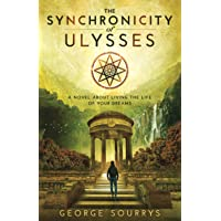 The Synchronicity of Ulysses: A Novel about Living The Life of Your Dreams