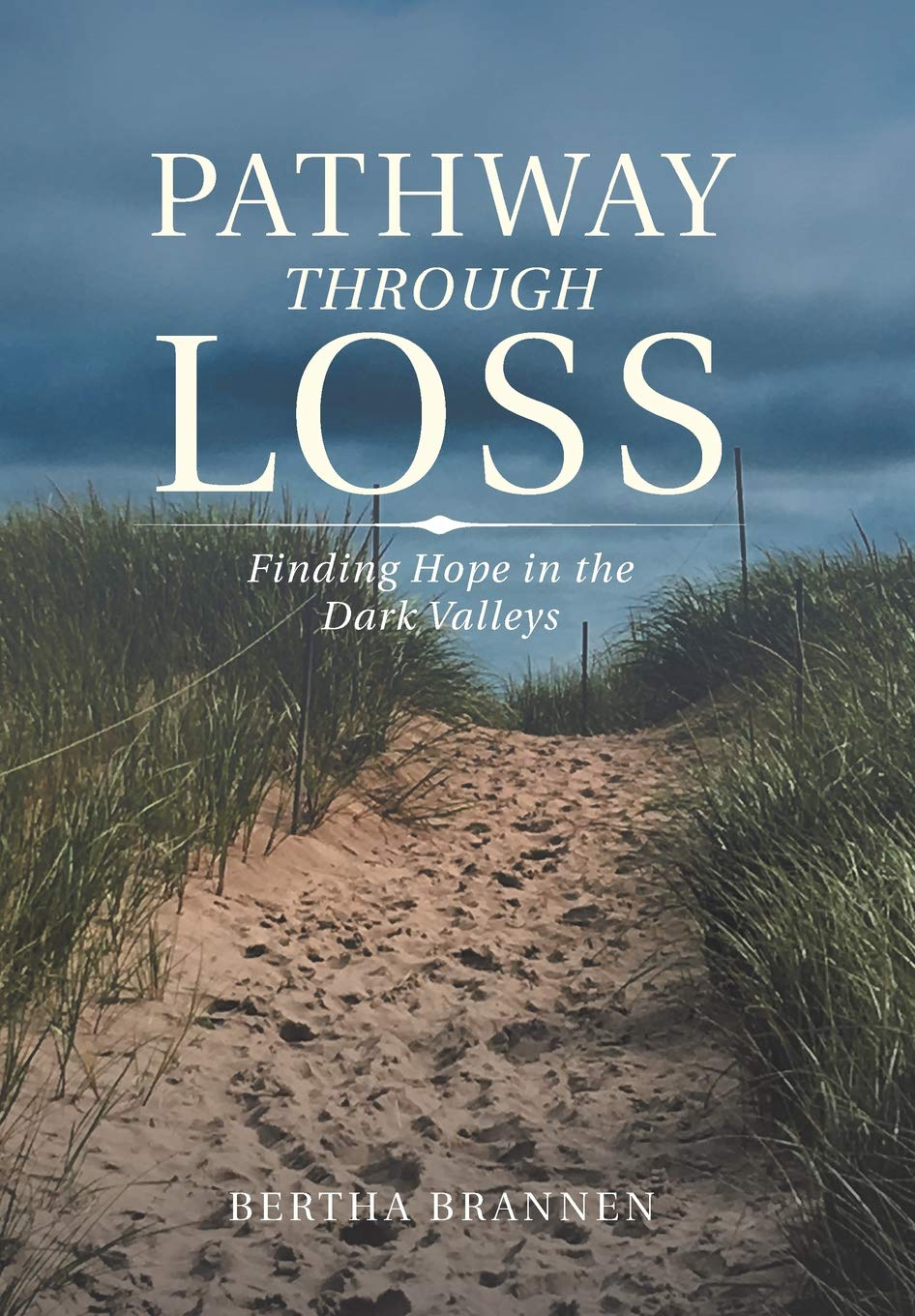 Pathway Through Loss: Finding Hope in the Dark Valleys: Brannen ...