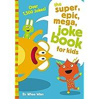 The Super, Epic, Mega Joke Book for Kids