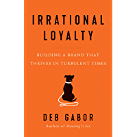 Irrational Loyalty: Building a Brand That Thrives in Turbulent Times (English Edition)