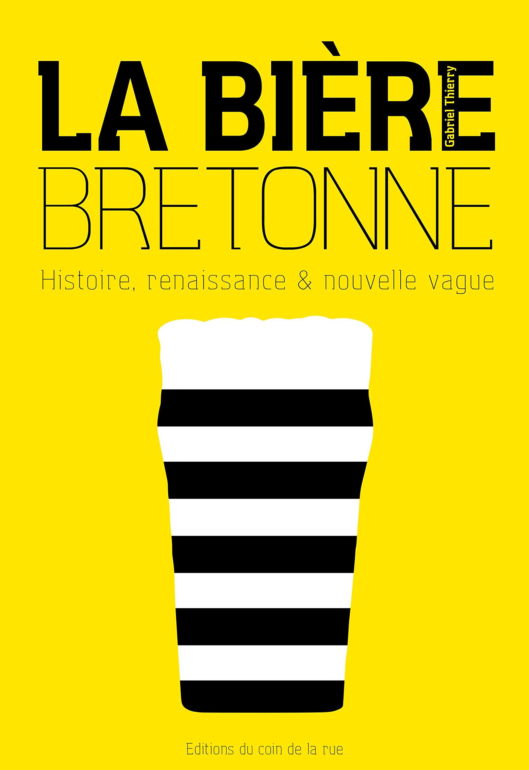 La bière bretonne, histoire, renaissance et nouvelle vague Broché – 7 novembre 2017 Gabriel Thierry Coin de la rue B0766HXDP2 Bière - Cidre