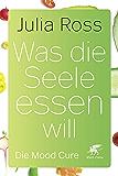 Was die Seele essen will: Die Mood Cure (German Edition)