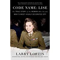 Code Name: Lise: The True Story of the Woman Who Became WWII's Most Highly Decorated Spy