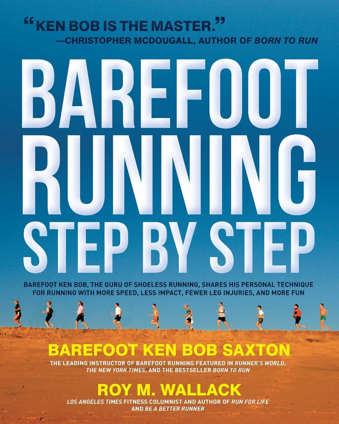Barefoot Running Step By Step: Barefoot Ken Bob, The Guru Of Shoeless  Running, Shares His Personal Technique For Running With More Speed, Less  Impact,