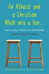 An Atheist and a Christian Walk into a Bar: Talking about God, the Universe, and Everything Paperback