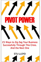 PIVOT POWER: 25 Ways to Zig Zag Your Business Successfully Through This Crisis. And the Next. Kindle Edition