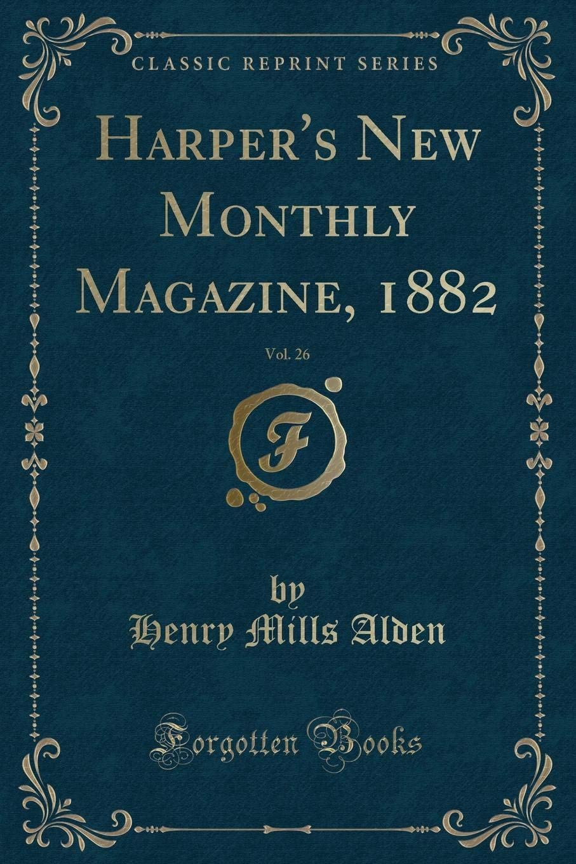 Read Online Harper's New Monthly Magazine, 1882, Vol. 26 (Classic Reprint) pdf