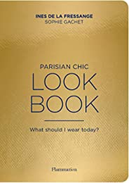Parisian Chic Look Book: What Should I Wear Today? (Langue anglaise)