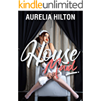 House Maid (A Hot & Steamy Aurelia Hilton's Romance Short Novel Book 23)