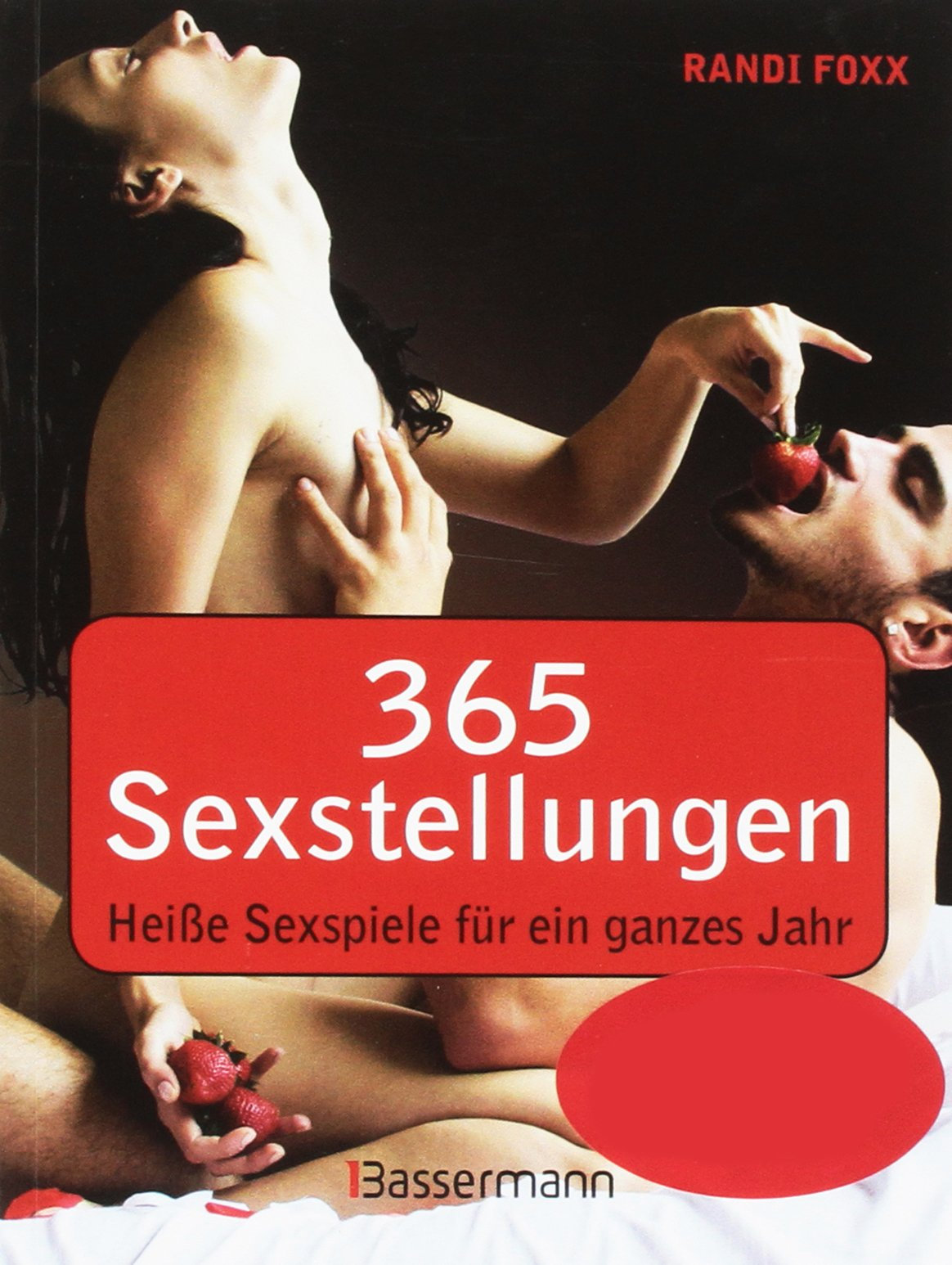 365 Sexstellungen: Heiße Sexspiele für ein ganzes Jahr