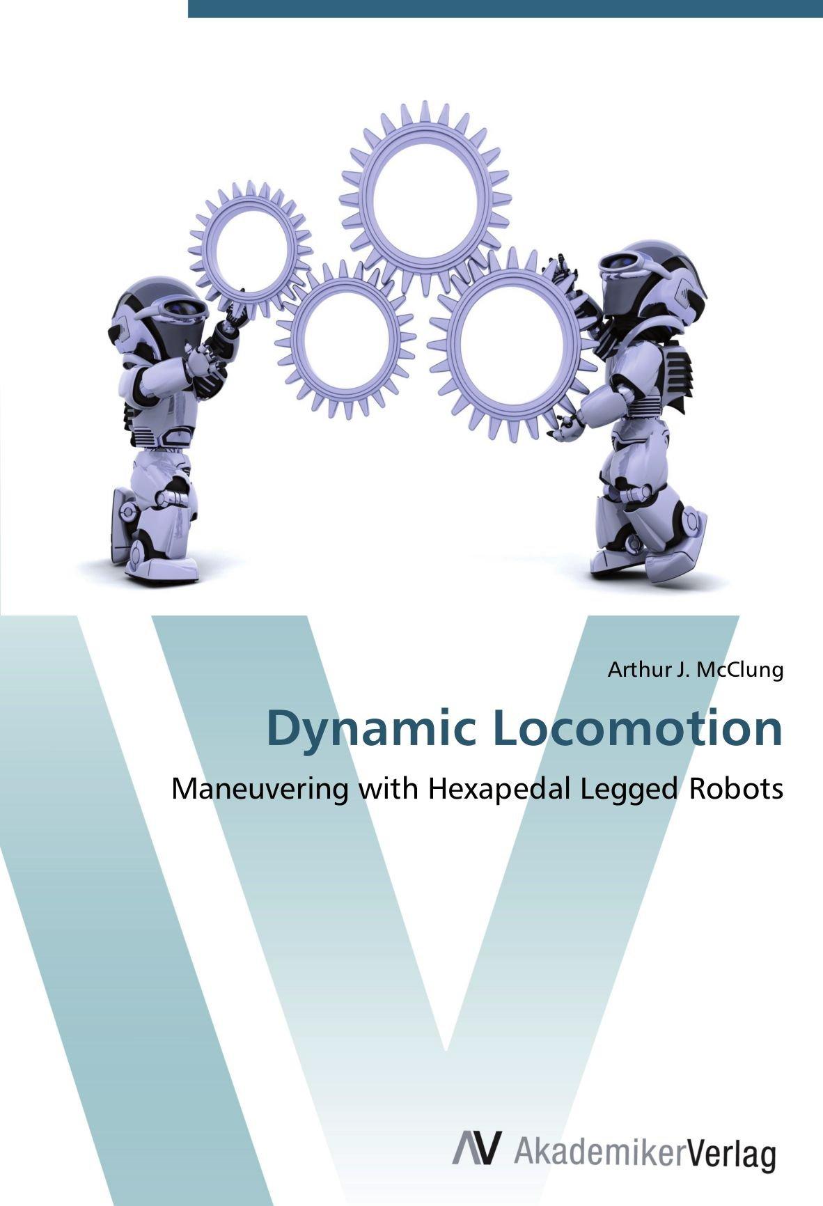 Dynamic Locomotion: Maneuvering with Hexapedal Legged Robots ebook