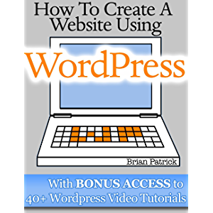 How To Create A Website Using Wordpress: The Beginner's Blueprint for Building a Professional Website in 3 Easy Steps…